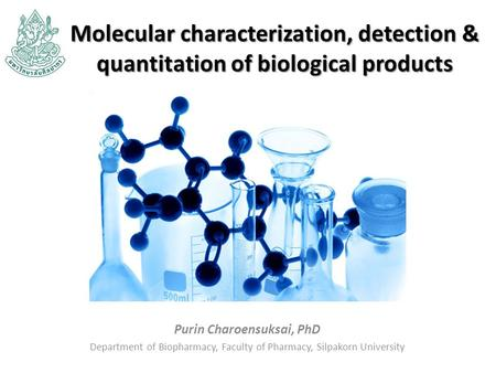 Molecular characterization, detection & quantitation of biological products Purin Charoensuksai, PhD Department of Biopharmacy, Faculty of Pharmacy, Silpakorn.