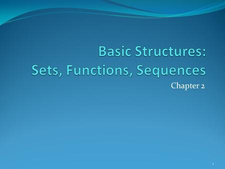 Chapter 2 1. Chapter Summary Sets (This Slide) The Language of Sets - Sec 2.1 – Lecture 8 Set Operations and Set Identities - Sec 2.2 – Lecture 9 Functions.