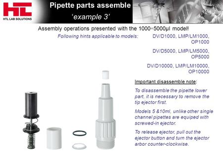 Pipette parts assemble 'example 3' Assembly operations presented with the 1000 ÷ 5000μl model! Following hints applicable to models: Important disassemble.