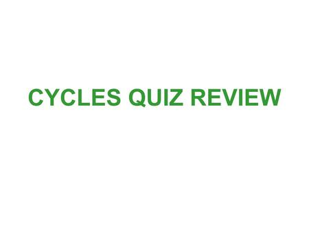 CYCLES QUIZ REVIEW. What are carbonates? Carbonates are rocks made of calcium or magnesium and CARBON.