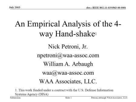 Doc.: IEEE 802.11-03/0563-00-000i Submission July 2003 Petroni,Arbaugh WAA Associates, LLC.Slide 1 An Empirical Analysis of the 4- way Hand-shake 1 Nick.