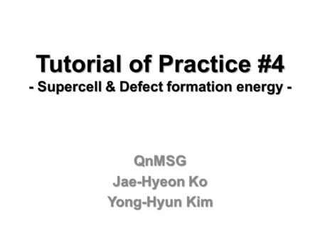 Tutorial of Practice #4 - Supercell & Defect formation energy -