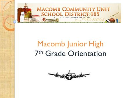 Macomb Junior High 7 th Grade Orientation. Junior High Mission Statement : The mission of Macomb Jr. High School is to provide a challenging educational.