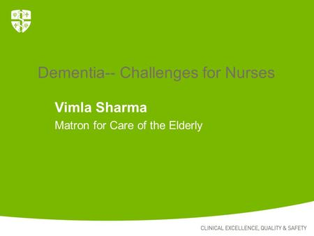 Vimla Sharma Matron for Care of the Elderly Dementia-- Challenges for Nurses.