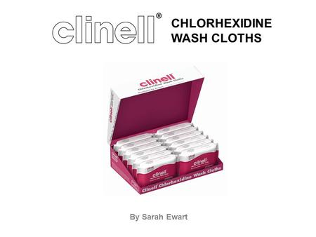 By Sarah Ewart CHLORHEXIDINE WASH CLOTHS. Product Overview Uses Surgical Site Infections When to use the wipes. Competitors Cost analysis Questions and.