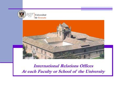 International Relations Offices At each Faculty or School of the University.