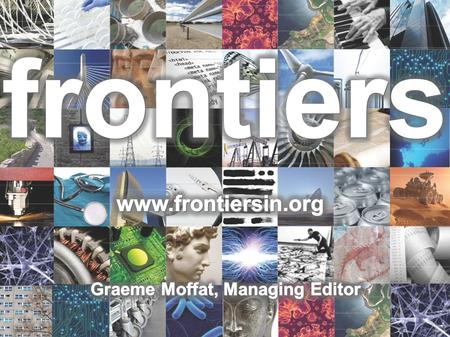 frontiers About frontiers Open-access online publisher founded in 2007 Based in Lausanne, Switzerland Website open for manuscript submission on January.