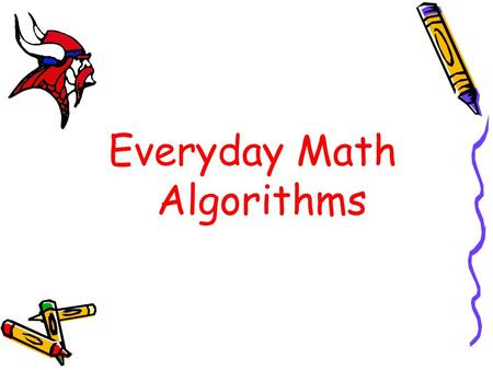Everyday Math Algorithms. Partial Sums An Addition Algorithm.