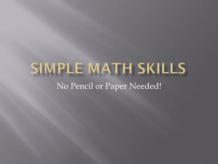 No Pencil or Paper Needed!.  Make sure you know your multiplication tables up to 10.