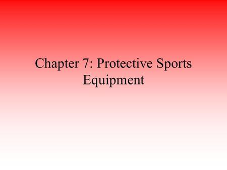 Chapter 7: Protective Sports Equipment. Selection, fitting and maintenance of protective equipment are critical in injury prevention Athletic trainers.