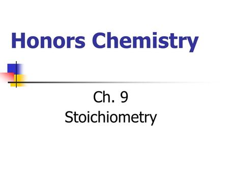 Honors Chemistry Ch. 9 Stoichiometry. Mole? 6.02 x 10 23 of whatever is being counted 1 mole of pencils = ? 6.02 x 10 23 pencils ½ mole of markers? 3.01.