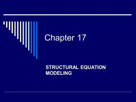 Chapter 17 STRUCTURAL EQUATION MODELING. Structural Equation Modeling (SEM)  Relatively new statistical technique used to test theoretical or causal.