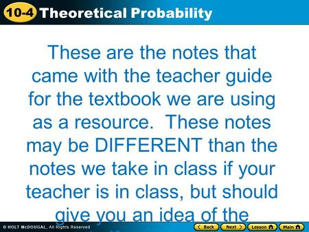 10-4 Theoretical Probability These are the notes that came with the teacher guide for the textbook we are using as a resource. These notes may be DIFFERENT.