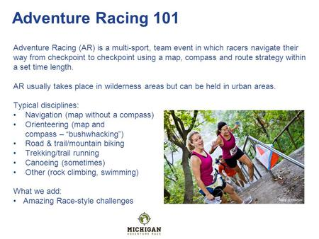 Adventure Racing 101 Adventure Racing (AR) is a multi-sport, team event in which racers navigate their way from checkpoint to checkpoint using a map, compass.