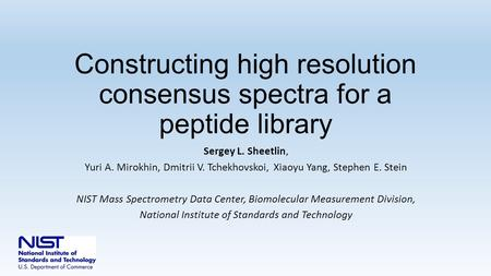 Constructing high resolution consensus spectra for a peptide library Sergey L. Sheetlin, Yuri A. Mirokhin, Dmitrii V. Tchekhovskoi, Xiaoyu Yang, Stephen.