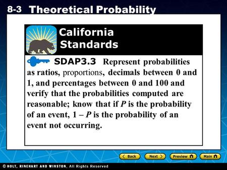 Holt CA Course 1 8-3 Theoretical Probability SDAP3.3 Represent probabilities as ratios, proportions, decimals between 0 and 1, and percentages between.