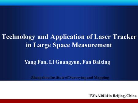 Company LOGO Technology and Application of Laser Tracker in Large Space Measurement Yang Fan, Li Guangyun, Fan Baixing IWAA2014 in Beijing, China Zhengzhou.