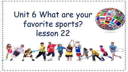 Unit 6 What are your favorite sports? lesson 22. 2 football rugby volleyball hockeyice hockey golf ping pong ball badminton basketball taekwondo tennis.