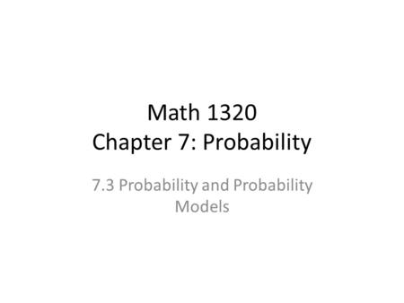 Math 1320 Chapter 7: Probability 7.3 Probability and Probability Models.