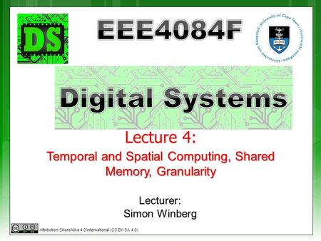 Lecture 4: Lecturer: Simon Winberg Temporal and Spatial Computing, Shared Memory, Granularity Attribution-ShareAlike 4.0 International (CC BY-SA 4.0)