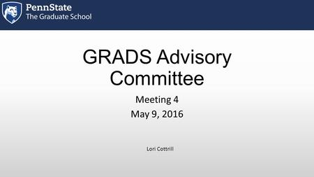 GRADS Advisory Committee Meeting 4 May 9, 2016 Lori Cottrill.