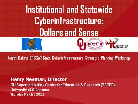 North Dakota EPSCoR State Cyberinfrastructure Strategic Planning Workshop Henry Neeman, Director OU Supercomputing Center for Education & Research (OSCER)