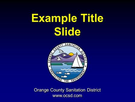Orange County Sanitation District www.ocsd.com Orange County Sanitation District www.ocsd.com Example Title Slide Example Title Slide.