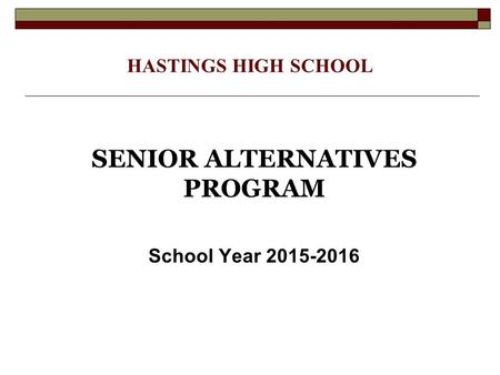 HASTINGS HIGH SCHOOL SENIOR ALTERNATIVES PROGRAM School Year 2015-2016.