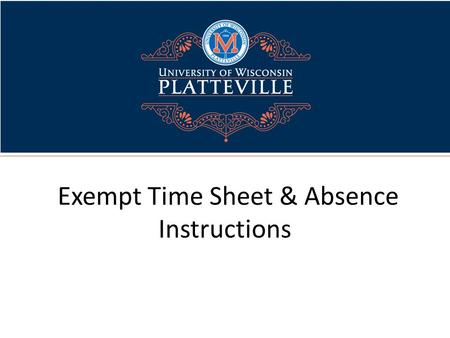 Exempt Time Sheet & Absence Instructions. Exempt Instructions How to log on to My UW-System (Employee Portal) – From UW-Platteville's homepage, you can.