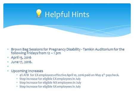 Brown Bag Sessions for Pregnancy Disability - Tamkin Auditorium for the following Fridays from 12 – 1 pm  April 15, 2016  June 17, 2016.   Upcoming.
