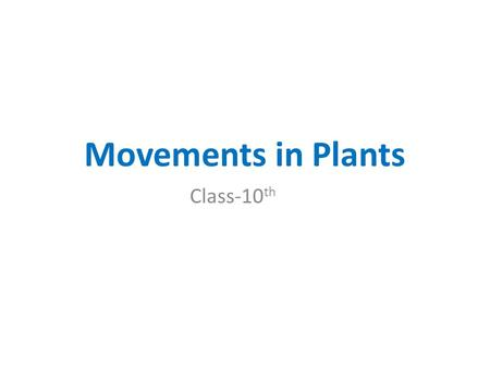 Movements in Plants Class-10 th. Learning Objectives After completing this lesson,students will able to – Define plant movements. List various types of.
