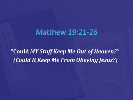 """Could MY Stuff Keep Me Out of Heaven?"" (Could It Keep Me From Obeying Jesus?)"