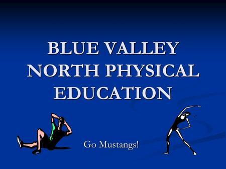 BLUE VALLEY NORTH PHYSICAL EDUCATION Go Mustangs!.