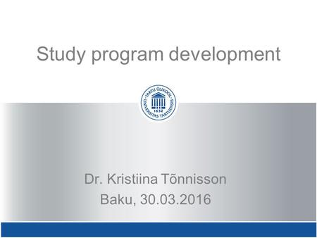Study program development Dr. Kristiina Tõnnisson Baku, 30.03.2016.