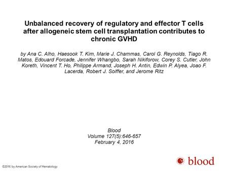 Unbalanced recovery of regulatory and effector T cells after allogeneic stem cell transplantation contributes to chronic GVHD by Ana C. Alho, Haesook T.