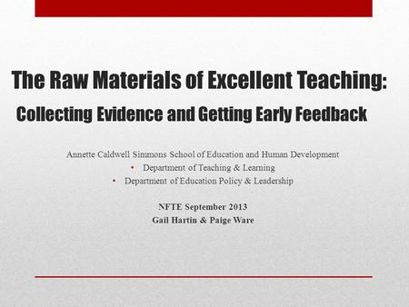 The Raw Materials of Excellent Teaching: Collecting Evidence and Getting Early Feedback Annette Caldwell Simmons School of Education and Human Development.