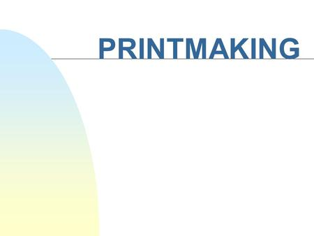 PRINTMAKING. Fine Art Printmaking Involves the creation of a master plate from which multiple images are made.