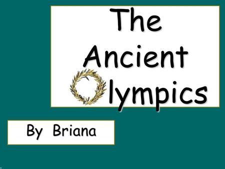 The Ancient lympics By Briana  The  The Olympics happen every four years.  Usually  Usually on July or August, depending on the date of the second.