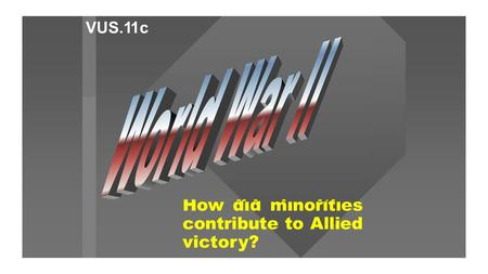 How did minorities contribute to Allied victory? VUS.11c.