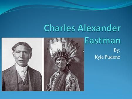 "By: Kyle Pudenz. Hakadah Charles Alexander Eastman's birth name was ""Hakadah"", the pitiful last, because he became the last of his three brothers and."