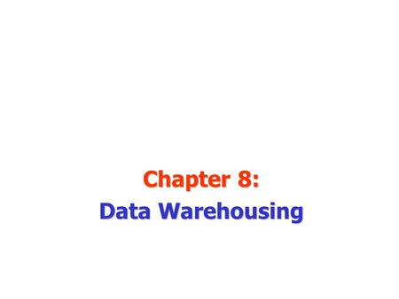 Chapter 8: Data Warehousing. Data Warehouse Defined A physical repository where relational data are specially organized to provide enterprise- wide, cleansed.