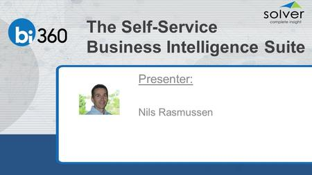The Self-Service Business Intelligence Suite Presenter: Nils Rasmussen.