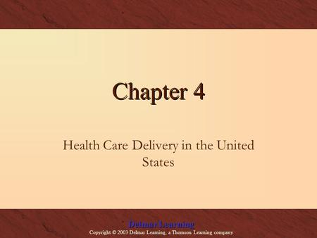 Delmar Learning Copyright © 2003 Delmar Learning, a Thomson Learning company Chapter 4 Health Care Delivery in the United States.
