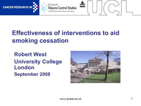Www.rjwest.co.uk1 Effectiveness of interventions to aid smoking cessation Robert West University College London September 2008.