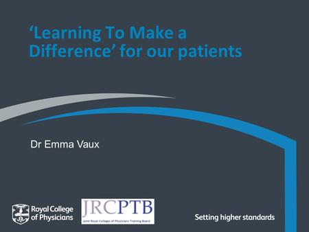 'Learning To Make a Difference' for our patients Dr Emma Vaux.