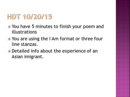  You have 5 minutes to finish your poem and illustrations  You are using the I Am format or three four line stanzas.  Detailed info about the experience.