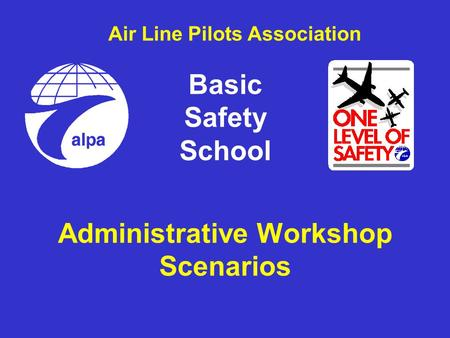 Administrative Workshop Scenarios Basic Safety School Air Line Pilots Association.