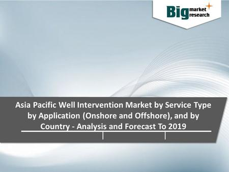 Asia Pacific Well Intervention Market by Service Type by Application (Onshore and Offshore), and by Country - Analysis and Forecast To 2019.