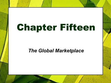 Chapter Fifteen The Global Marketplace. Roadmap: Previewing the Concepts Copyright 2007, Prentice Hall, Inc.15-2 1.Discuss how the international trade.