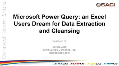 Microsoft Power Query: an Excel Users Dream for Data Extraction and Cleansing Presented by: Belinda Allen Smith & Allen Consulting, Inc.